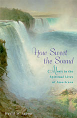 Cover: How Sweet the Sound: Music in the Spiritual Lives of Americans