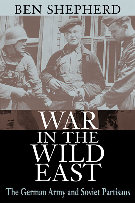 Cover: War in the Wild East: The German Army and Soviet Partisans, from Harvard University Press