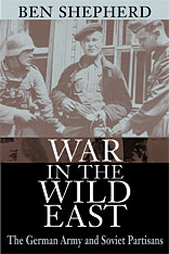 Cover: War in the Wild East: The German Army and Soviet Partisans