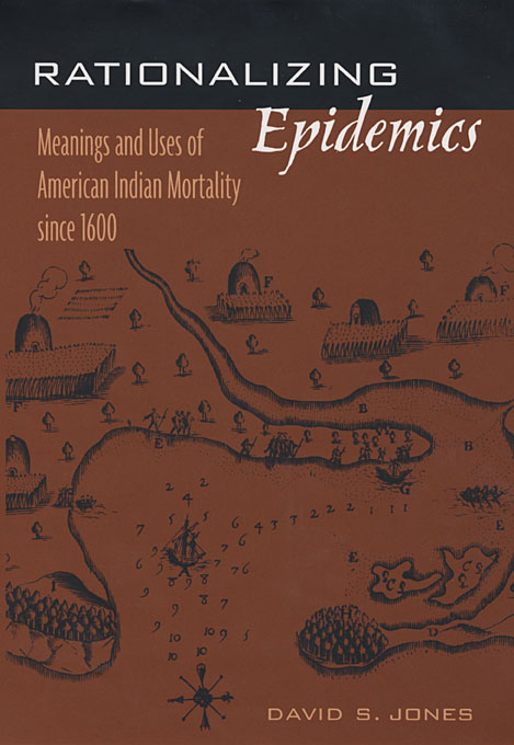 Cover: Rationalizing Epidemics: Meanings and Uses of American Indian Mortality since 1600, from Harvard University Press