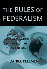 Cover: The Rules of Federalism: Institutions and Regulatory Politics in the EU and Beyond