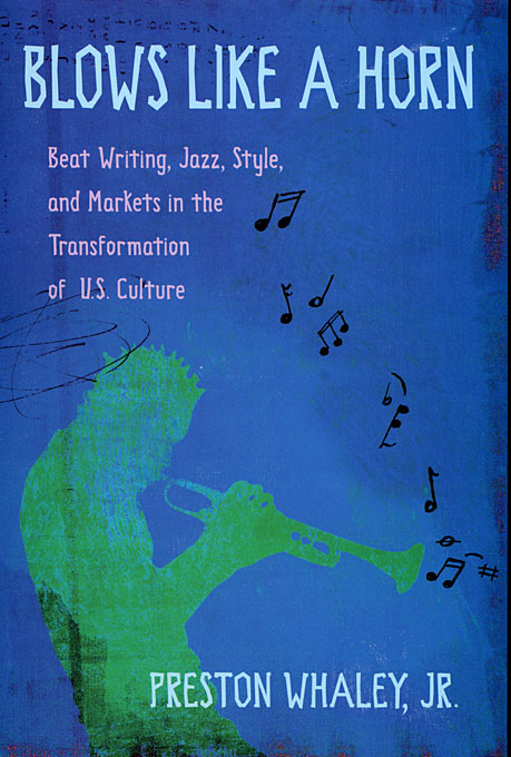 Cover: Blows Like a Horn: Beat Writing, Jazz, Style, and Markets in the Transformation of U.S. Culture, from Harvard University Press