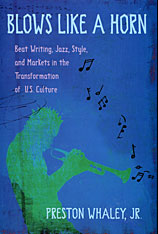 Cover: Blows Like a Horn: Beat Writing, Jazz, Style, and Markets in the Transformation of U.S. Culture