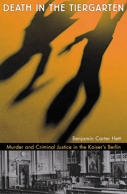 Cover: Death in the Tiergarten: Murder and Criminal Justice in the Kaiser's Berlin, from Harvard University Press