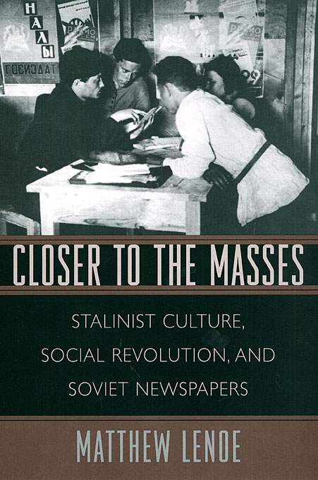Cover: Closer to the Masses: Stalinist Culture, Social Revolution, and Soviet Newspapers, from Harvard University Press