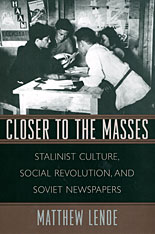 Cover: Closer to the Masses: Stalinist Culture, Social Revolution, and Soviet Newspapers