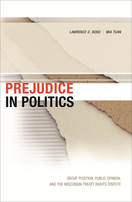 Cover: Prejudice in Politics: Group Position, Public Opinion, and the Wisconsin Treaty Rights Dispute, from Harvard University Press