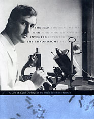 Cover: The Man Who Invented the Chromosome: A Life of Cyril Darlington