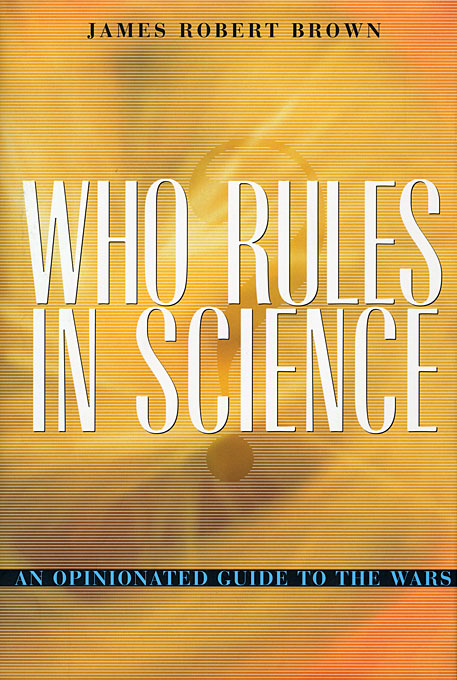 Cover: Who Rules in Science?: An Opinionated Guide to the Wars, from Harvard University Press
