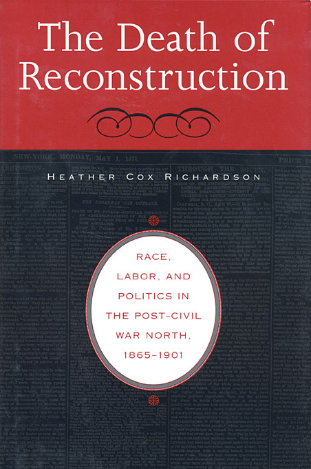 Cover: The Death of Reconstruction: Race, Labor, and Politics in the Post-Civil War North, 1865-1901, from Harvard University Press