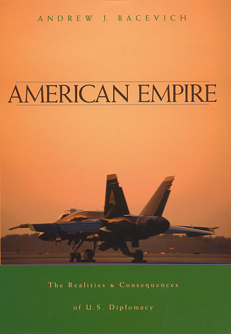 Cover: American Empire: The Realities and Consequences of U.S. Diplomacy, from Harvard University Press