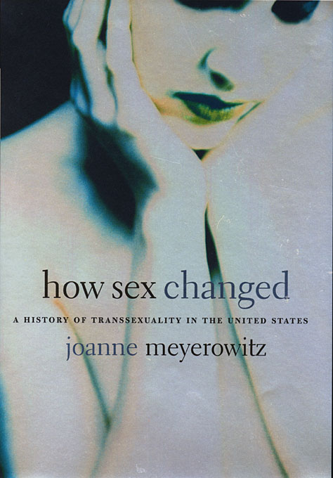 Cover: How Sex Changed: A History of Transsexuality in the United States, from Harvard University Press