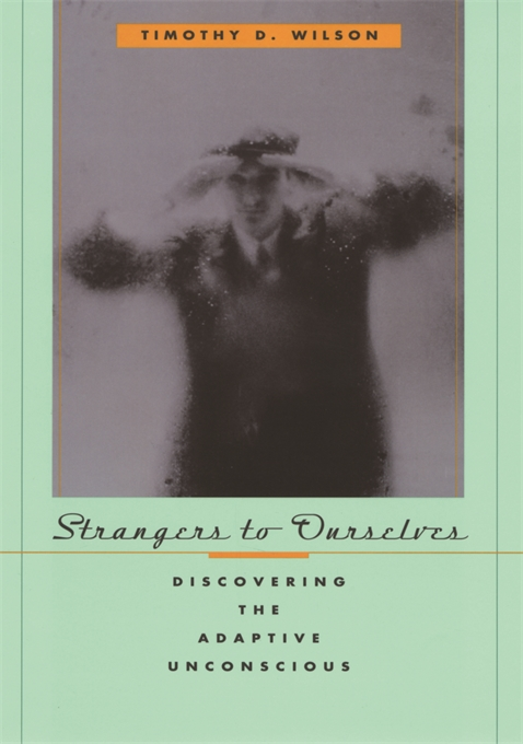 Cover: Strangers to Ourselves: Discovering the Adaptive Unconscious, from Harvard University Press