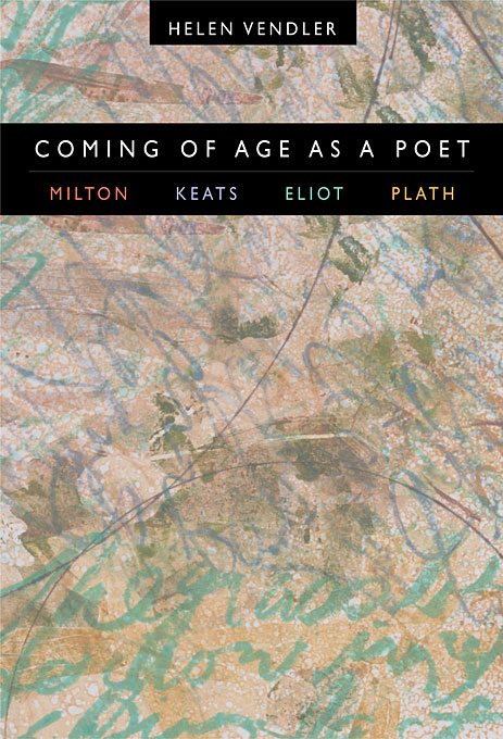 Cover: Coming of Age as a Poet: Milton, Keats, Eliot, Plath, from Harvard University Press