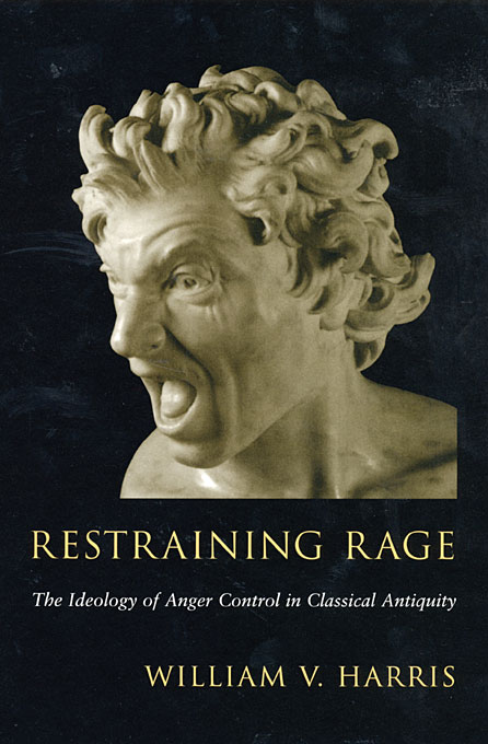 Cover: Restraining Rage: The Ideology of Anger Control in Classical Antiquity, from Harvard University Press