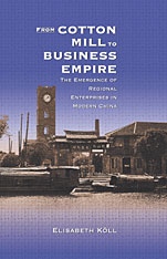 Cover: From Cotton Mill to Business Empire: The Emergence of Regional Enterprises in Modern China