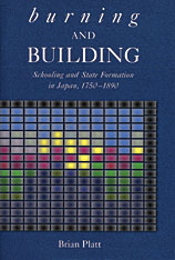 Cover: Burning and Building: Schooling and State Formation in Japan, 1750-1890