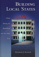 Cover: Building Local States: China during the Republican and Post-Mao Eras