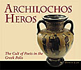 Cover: Archilochos Heros: The Cult of Poets in the Greek Polis