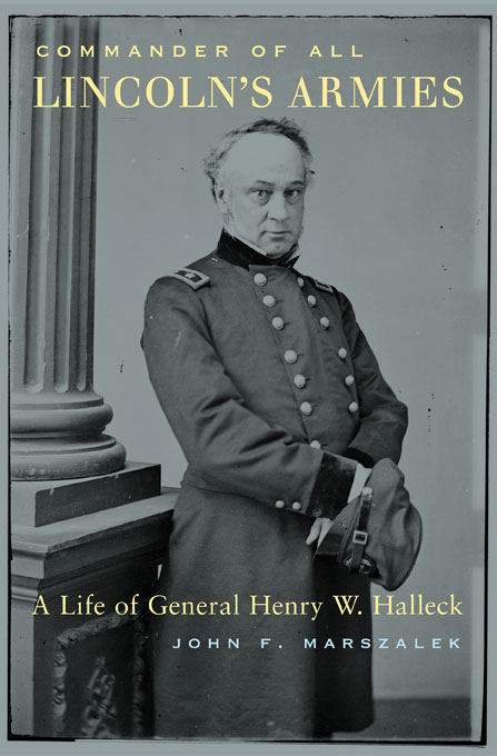 Cover: Commander of All Lincoln's Armies: A Life of General Henry W. Halleck, from Harvard University Press