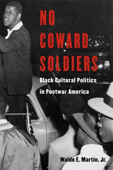 Cover: No Coward Soldiers: Black Cultural Politics in Postwar America, from Harvard University Press