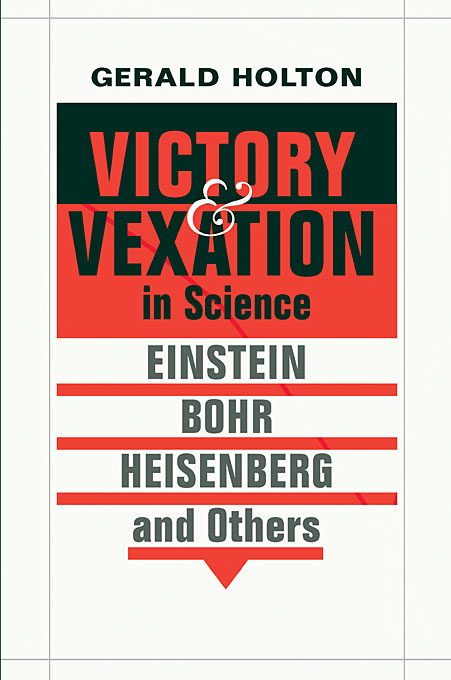 Cover: Victory and Vexation in Science: Einstein, Bohr, Heisenberg, and Others, from Harvard University Press