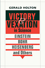 Cover: Victory and Vexation in Science: Einstein, Bohr, Heisenberg, and Others
