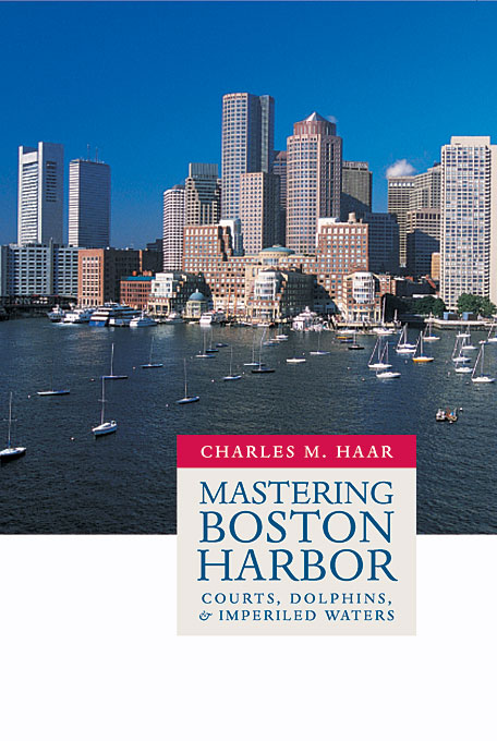 Cover: Mastering Boston Harbor: Courts, Dolphins, and Imperiled Waters, from Harvard University Press