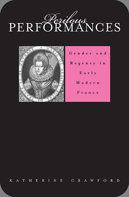 Cover: Perilous Performances: Gender and Regency in Early Modern France, from Harvard University Press