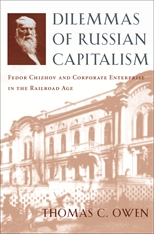 Cover: Dilemmas of Russian Capitalism: Fedor Chizhov and Corporate Enterprise in the Railroad Age