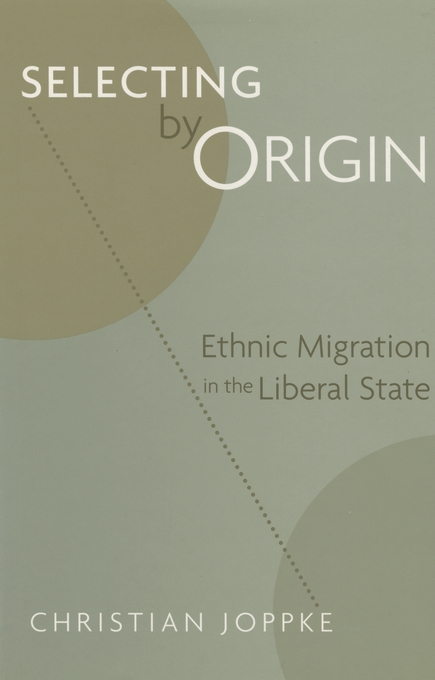 Cover: Selecting by Origin: Ethnic Migration in the Liberal State, from Harvard University Press