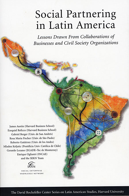 Cover: Social Partnering in Latin America: Lessons Drawn from Collaborations of Businesses and Civil Society Organizations, from Harvard University Press