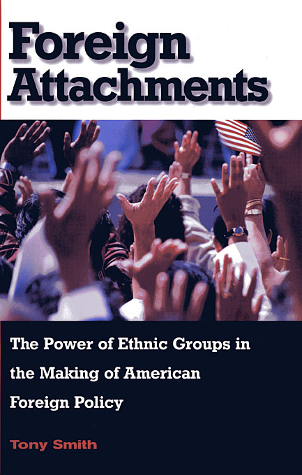 Cover: Foreign Attachments: The Power of Ethnic Groups in the Making of American Foreign Policy, from Harvard University Press