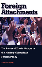 Cover: Foreign Attachments: The Power of Ethnic Groups in the Making of American Foreign Policy