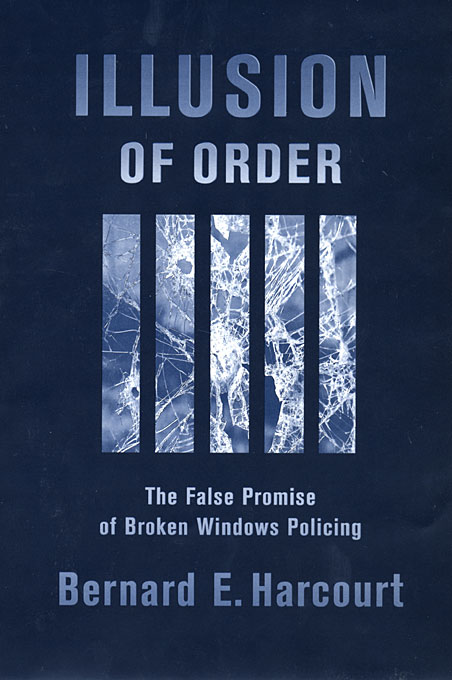 Cover: Illusion of Order: The False Promise of Broken Windows Policing, from Harvard University Press