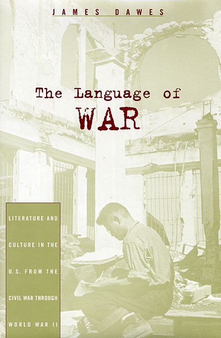 Cover: The Language of War: Literature and Culture in the U.S. from the Civil War through World War II, from Harvard University Press
