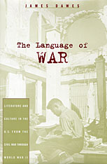Cover: The Language of War: Literature and Culture in the U.S. from the Civil War through World War II