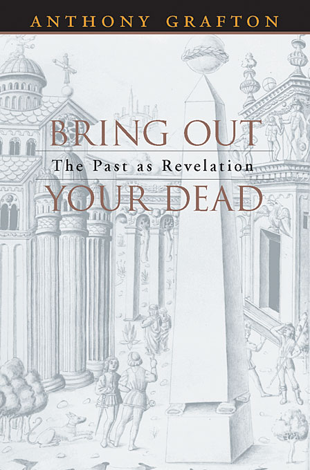 Cover: Bring Out Your Dead: The Past as Revelation, from Harvard University Press