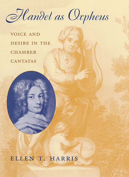 Cover: Handel as Orpheus: Voice and Desire in the Chamber Cantatas, from Harvard University Press