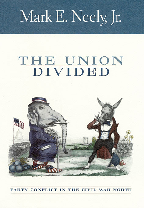 Cover: The Union Divided: Party Conflict in the Civil War North, from Harvard University Press