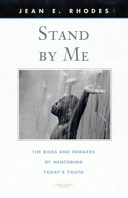 Cover: Stand by Me: The Risks and Rewards of Mentoring Today's Youth, from Harvard University Press