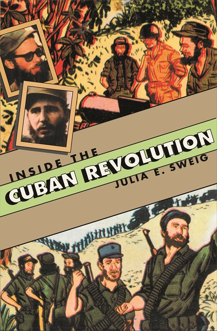 Cover: Inside the Cuban Revolution: Fidel Castro and the Urban Underground, from Harvard University Press
