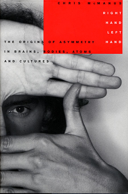 Cover: Right Hand, Left Hand: The Origins of Asymmetry in Brains, Bodies, Atoms and Cultures, from Harvard University Press