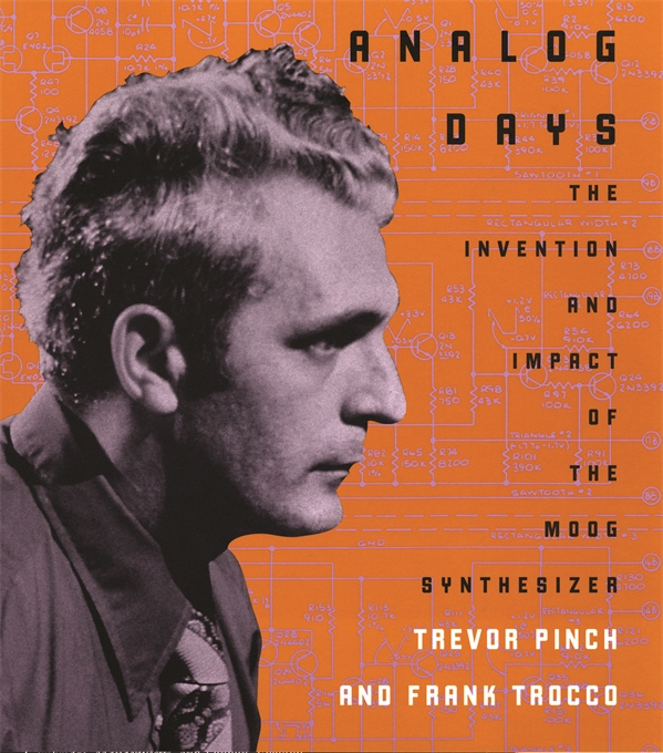 Cover: Analog Days: The Invention and Impact of the Moog Synthesizer, from Harvard University Press