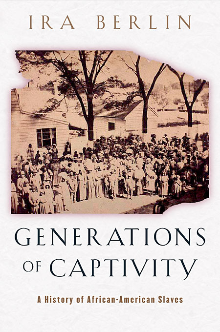 Cover: Generations of Captivity: A History of African-American Slaves, from Harvard University Press