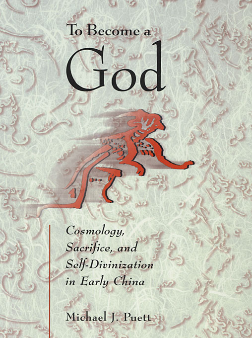 Cover: To Become a God: Cosmology,  Sacrifice, and Self-Divinization in Early China, from Harvard University Press