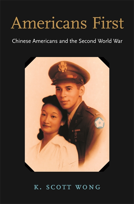 Cover: Americans First: Chinese Americans and the Second World War, from Harvard University Press