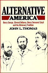 Cover: Alternative America: Henry George, Edward Bellamy, Henry Demarest Lloyd and the Adversary Tradition