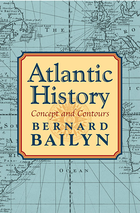 Cover: Atlantic History: Concept and Contours, from Harvard University Press