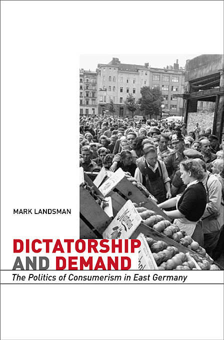 Cover: Dictatorship and Demand: The Politics of Consumerism in East Germany, from Harvard University Press